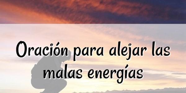 Oración para alejar las malas energías